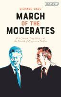 March of the moderates : Bill Clinton, Tony Blair, and the rebirth of progressive politics