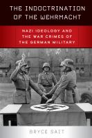Indoctrination of the Wehrmacht : Nazi ideology and the war crimes of the German military First edition.