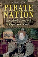 Pirate nation : Elizabeth I and her Royal Sea Rovers