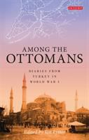 Among the Ottomans : diaries from Turkey in World War I / edited by Ian Lyster.