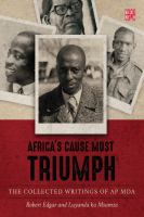 Africa's cause must triumph : the collected writtings of A.P. Mda