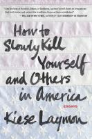 How to slowly kill yourself and others in America : essays