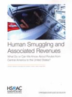 Human smuggling and associated revenues : what do or can we know about routes from Central America to the United States?