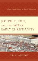 Josephus, Paul, and the fate of early Christianity : history and silence in the first century