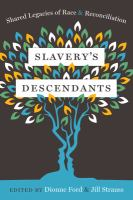 Slavery's descendants : shared legacies of race and reconciliation