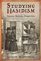 Studying Hasidism : sources, methods, perspectives