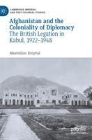 Afghanistan and the coloniality of diplomacy : the British legation in Kabul, 1922-1948