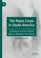 Peace Corps in South America : volunteers and the global war on poverty in the 1960s