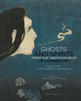 Ghosts and spirits from the Tikotin Museum of Japanese Art : Felix Tikotin : a life devoted to Japanese art / edited by Jaron Borensztajn.