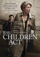 Children Act / FilmNation Entertainment and BBC Films present ; producer, Duncan Kenworthy ; writer, Ian McEwan ; director, Richard Eyre.
