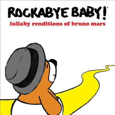 Rockabye Baby!. Lullaby renditions of Bruno Mars
