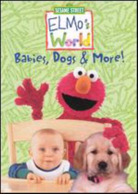 Elmo's world.   Babies, dogs & more!