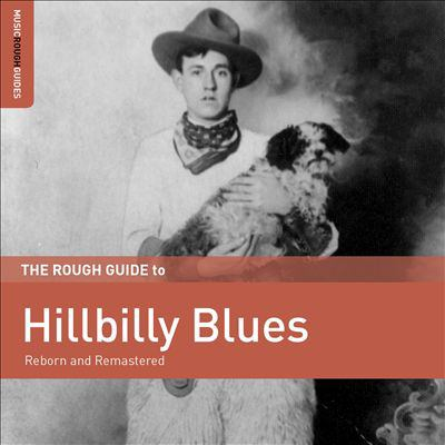 The Rough guide to hillbilly blues : reborn and remastered.
