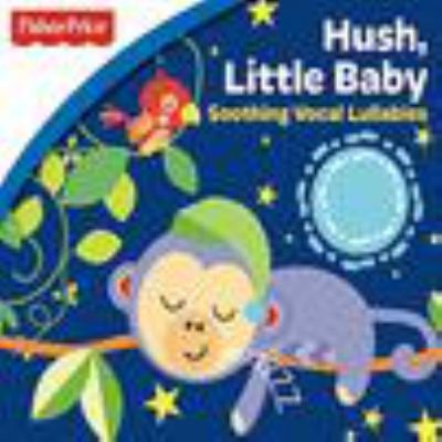 Hush, little baby : soothing vocal lullabies.