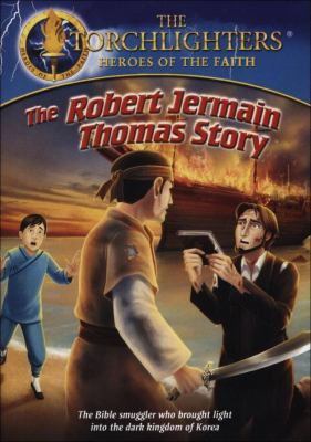 The Robert Jermain Thomas story : the Bible smuggler who brought light into the dark kingdom of Korea
