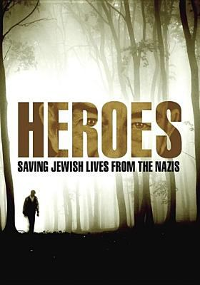 Heroes : saving Jewish lives from the Nazis