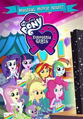 My little pony. Equestria girls, Magical movie night.