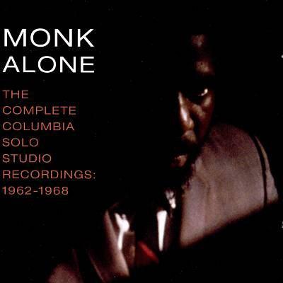 Monk alone : the complete Columbia solo studio recordings of Thelonious Monk, (1962-1968).