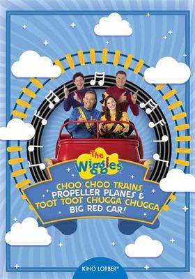 Wiggles, Choo Choo Trains, Propeller Planes, And Toot Toot Chugga Chugga Big Red Car!