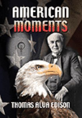 American moments. Thomas Alva Edison