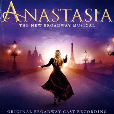 Anastasia the new Broadway musical : original Broadway cast recording
