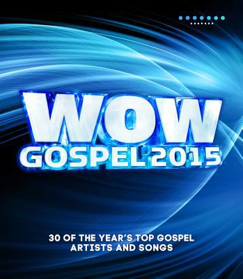 WOW gospel. 2015 the year's 30 top gospel artists and songs.