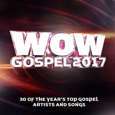 WOW gospel. 2017 30 of the year's top gospel artists and songs.