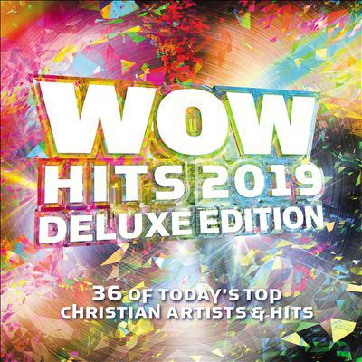 Wow Hits. 2019 36 of Today's Top Christian Artists & Hits.