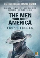 The men who built America. Frontiersmen [videorecording (DVD)].