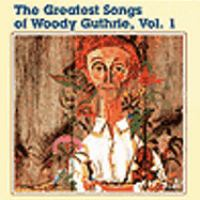 The greatest songs of Woody Guthrie : vol. 1.