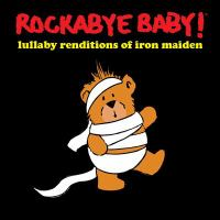 Rockabye Baby! : lullaby renditions of Iron Maiden.