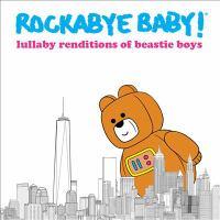 Rockabye baby! Lullaby renditions of Beastie Boys.