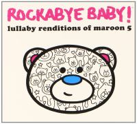 Rockabye baby! Lullaby renditions of Maroon 5