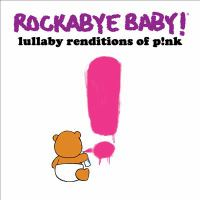 Rockabye baby! Lullaby renditions of P!nk.