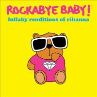 Rockabye Baby! Lullaby renditions of Rihanna