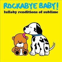 Rockabye Baby! : lullaby renditions of Sublime.
