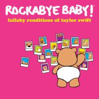 Rockabye Baby! Lullaby renditions of Taylor Swift.