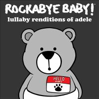 Rockabye baby!. Lullaby renditions of Adele