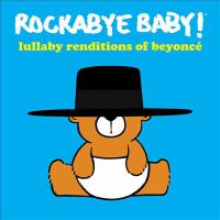 Rockabye baby! Lullaby renditions of Beyonce