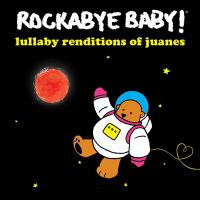 Rockabye Baby! : lullaby renditions of Juanes.