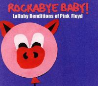 Rockabye baby! Lullaby renditions of Pink Floyd.