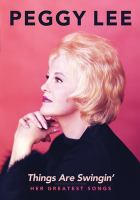 Peggy Lee : things are swingin' : her greatest songs.