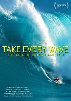 Take every wave : the life of Laird Hamilton