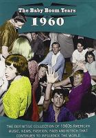 The Baby boom years. 1960 : the definitive collection of 1960s American music, news, fashion, fads and kitsch that continues to influence the world