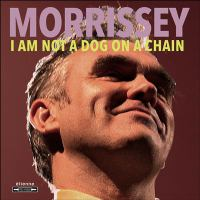I am not a dog on a chain by Morrissey,