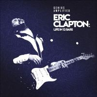 Eric Clapton : life in 12 bars.