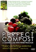 Perfect compost : a masterclass with Peter Proctor.