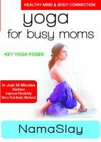 Yoga for busy moms. Namaslay : key yoga poses.