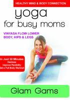 Yoga for busy moms. Glam gams : vinyasa flow lower body, hips & legs.