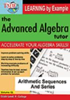 The advanced algebra tutor : learning by example. Volume12, Arithmetic sequences & series.